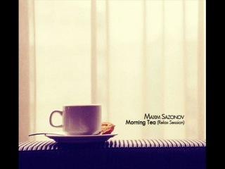DJ Maxim Sazonov Morning Tea (Relax Session)